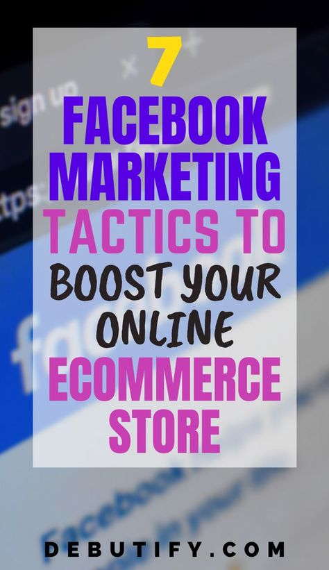7 Facebook Marketing Tactics to Boost Your Ecommerce Store