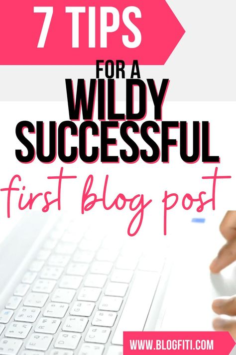 7 Tips for a Wildy Successful First Blog Post
