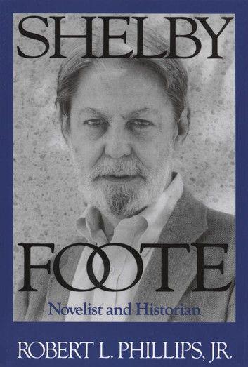 Shelby Foote Ebook By Robert L Jr Phillips Rakuten Kobo In 2020 Shelby Foote Novelist Historian