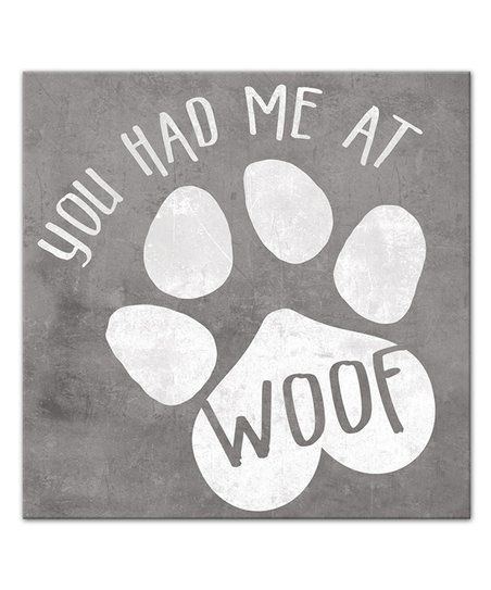 Designs Direct Creative Group You Had Me At Woof Canvas Wall Art Zulily Canvas Wall Art Designs Direct Wall Art