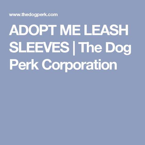Adopt Me Leash Sleeves The Dog Perk Corporation Adoption