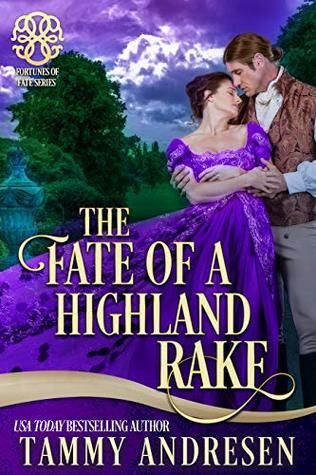 The Fate Of A Highland Rake By Tammy Andresen Fortunes Of Fate 8 Highland Fate Historical Romance Books