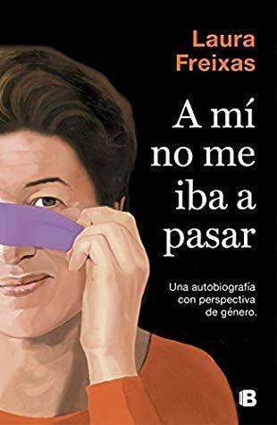A Mí No Me Iba A Pasar Por Laura Freixas Libros Gratis Autobiografia Comprar Libros