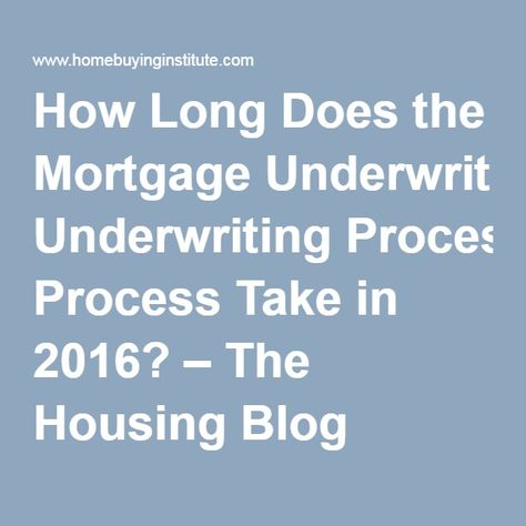 How Long Does Underwriting Take >> How Long Does The Mortgage Underwriting Process Take In 2016