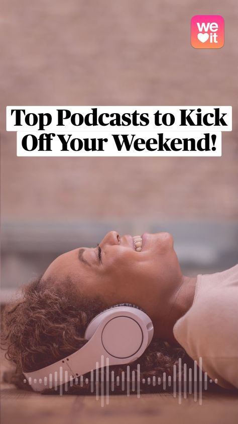 Top Podcasts to Kick Off Your Weekend!