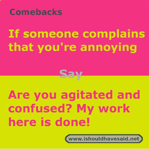 When People Call You Annoying Shut Them Up With One Of Our Clever Comebacks Check Out Our Top T Sarcasm Comebacks Funny Insults And Comebacks Funny Comebacks