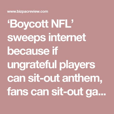 'Boycott NFL' sweeps internet because if ungrateful players can sit-out anthem, fans can sit-out games | BizPac Review