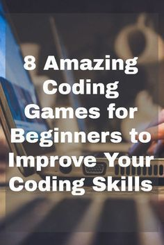 8 Amazing Coding Games for Beginners to Improve Your Coding Skills – App Expanse
