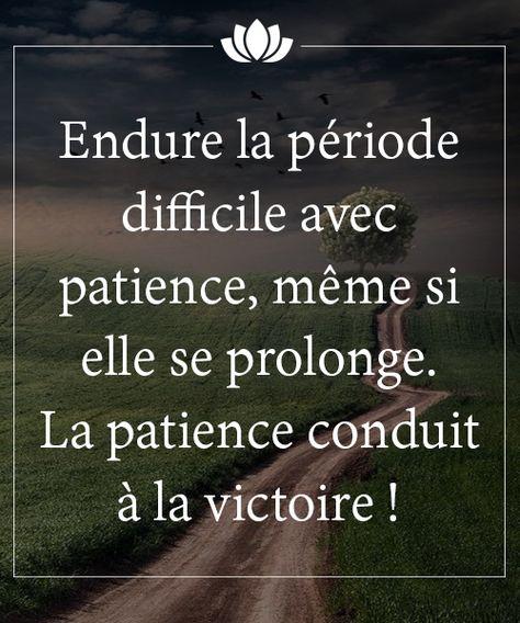 """""""Endure la période difficile avec patience, même si elle se prolonge. La patience conduit à la victoire !"""""""