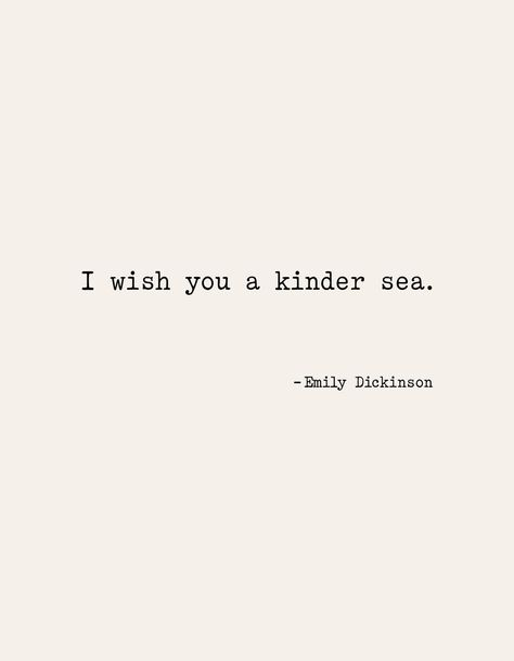 I wish you a kinder sea. - Emily Dickinson Art Print by socoart - X-Small Sea Quotes, Greek Quotes, Book Quotes, Words Quotes, Sayings, Scott Fitzgerald, Fitzgerald Quotes, Rainer Maria Rilke, John Keats