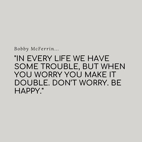 Motivational Sustainable Quotes In Every Life We Have Some Trouble Bobby Mcferrin Inspirational Quotes Simplistic Quotes