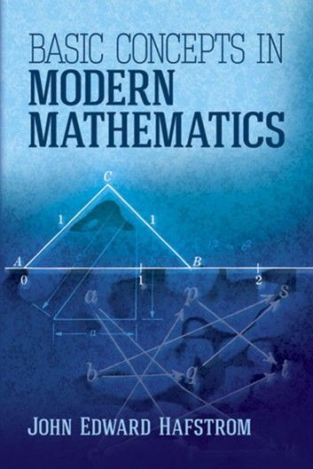 Basic Concepts In Modern Mathematics Ebook By John Edward Hafstrom Rakuten Kobo Mathematics Math Books Math Methods