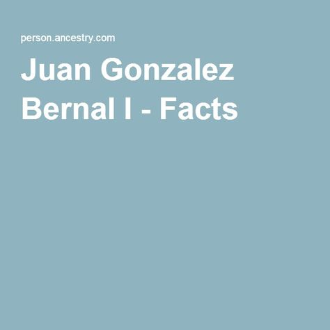 Juan Gonzalez Bernal I - Facts | Family Tie\'s | Pinterest