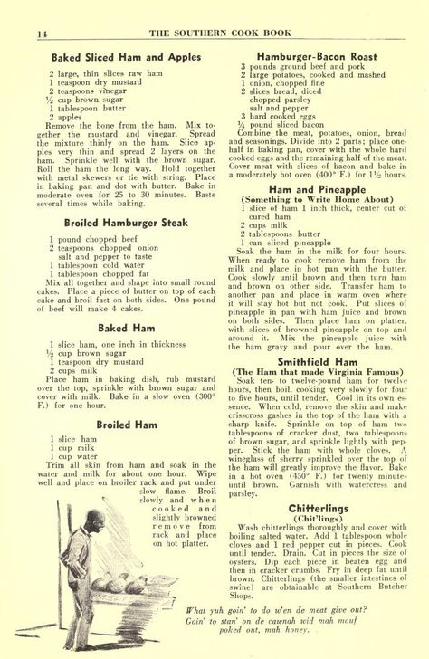 archive.org The Southern cookbook of fine old recipes Mostly Ham/Pork recipes w/a couple other recipes. Yum! So Cool you could print it out and frame it to decorate your kitchen!