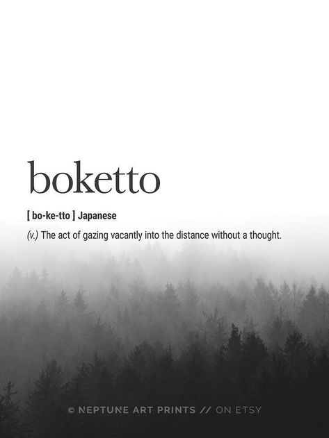 Boketto (Japanese) Definition - The act of gazing vacantly into the distance without a thought. Printable art is an easy and affordable way to personalize your home or office. You can print from home, your local print shop, or upload the files to an on