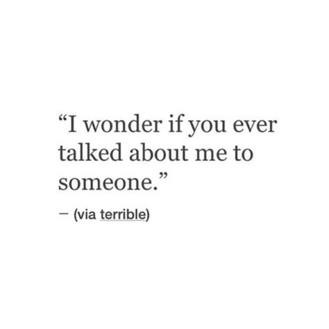 I know you do. It's just sad that all you can do is talk about me now. When you use to be able to talk to me instead.