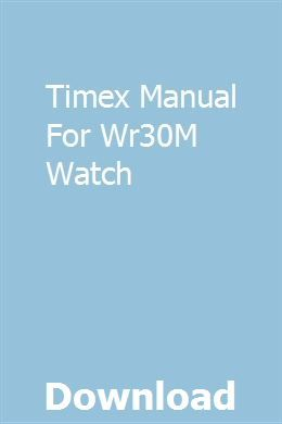 Timex Manual For Wr30m Watch Timex Manual Timex Indiglo