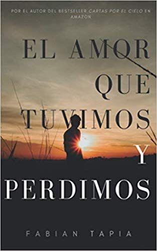 El Amor Que Tuvimos Y Perdimos De Fabian Tapia Quintero Con