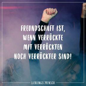 Freundschaft ist, wenn Verrückte mit Verrückten noch verrückter sind! #bestfriendfunnyquotes