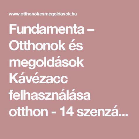 Fundamenta – Otthonok és megoldások Kávézacc felhasználása otthon - 14 szenzációs ötlet!