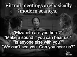 Teaching With Zoom Is The Modern Seance Google Search Meetings Humor Meeting Memes Seance