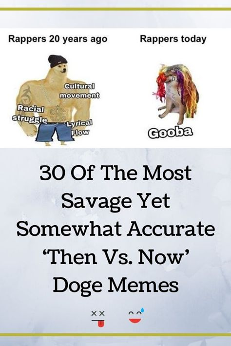 30 Of The Most Savage Yet Somewhat Accurate Then Vs Now Doge Memes Memes Me Too Meme Doge