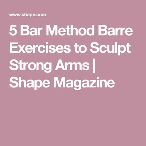5 Bar Method Barre Exercises to Sculpt Strong Arms | Shape Magazine