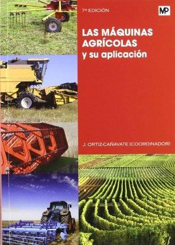Descargar Las Maquinas Agricolas Y Su Aplicacion Ortiz Cañavate Jaime Maquinas Agricolas Agricolas Maquinaria Agrícola