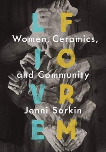 Live Form Women Ceramics And Community By Jenni Sorkin Https Www Amazon Com Dp 022630311x Ref Arts And Crafts For Adults Crafts For Seniors Artist At Work
