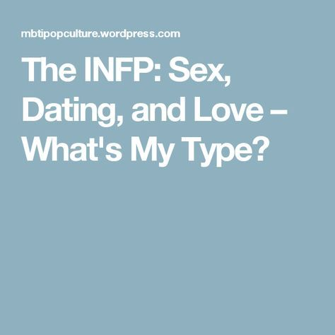 The INFP: Sex, Dating, and Love – What's My Type? - This is a great little article MBTI - Myers-Briggs