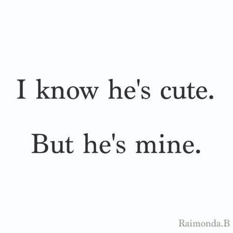 he's cute but he's mine Hes Mine Quotes, Now Quotes, Couple Quotes, True Quotes, Words Quotes, Sayings, Depressing Quotes, Heart Quotes, Cute Love Quotes