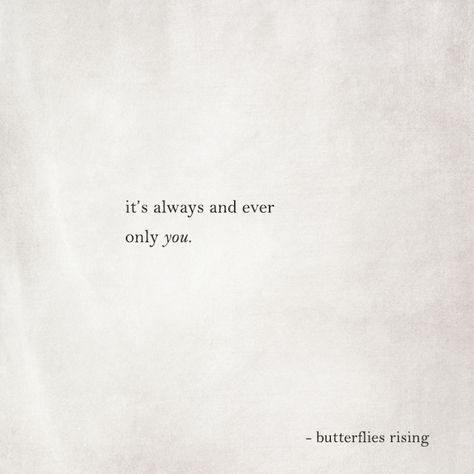 it's always and ever only you.  – butterflies rising