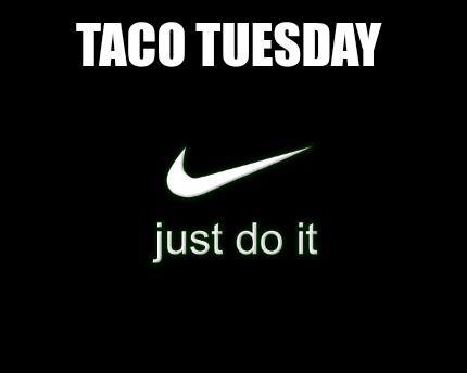 Meme Creator Funny Taco Tuesday Meme Generator At Memecreator Org Taco Tuesday Meme Taco Humor Tuesday Meme