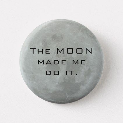 Full Moon The Moon Made Me Do It Funny Quote Button Zazzle Com Full Moon Quotes Moon Quotes Funny Quotes