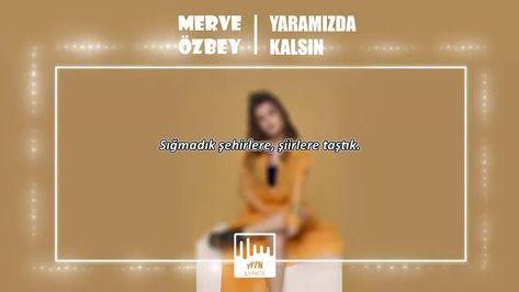 Merve Ozbey Yaramizda Kalsin Sozleri Lyrics Youtube Muzik Siir