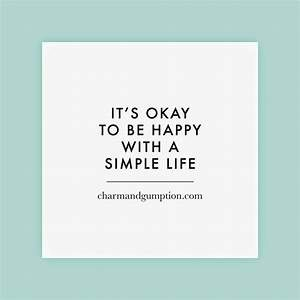 It S Okay To Be Happy With A Simple Life Simple Quotes Life