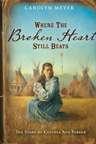 Where the Broken Heart Still Beats: The Story of Cynthia Ann Parker/Carolyn Meyer