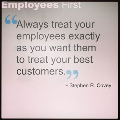 Always treat your employees exactly as you want them to treat your best customers #Business