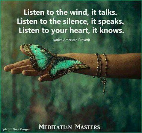 Listen to the wind, it talks. Listen to the silence, it speaks. Listen to your heart, it knows.…