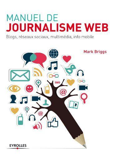 Telecharger Manuel De Journalisme Web Blogs Reseaux Sociaux Multimedia Info Mobile Sur Iphone Ip Information Processing L Information Ebook