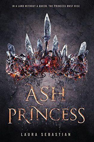 Ash Princess Ash Princess Trilogy 1 By Laura Sebastian Sebastian Lk Delacortepress Bookreview Ya Fantasy Romance Ya Fantasy Books Princess Book Books For Teens