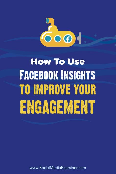 How to Use Facebook Insights to Improve Your Engagement : Social Media Examiner