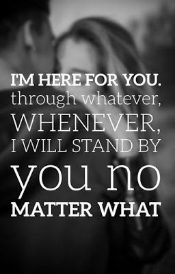 I am here for you through whatever. Whenever, i will stand ...