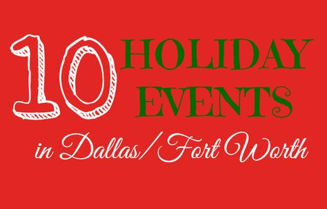 10 Holiday Events in DFW   Dallas & Fort Worth, Texas