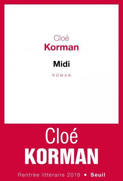 Midi Cloe Korman Litterature Francaise Seuil Editions Seuil Litterature Francaise Litterature Rentree Litteraire