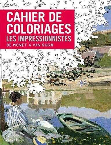 Cahier De Coloriages Les Impressionnistes De Monet A Van Gogh Par Author Est Disponible Au Telechargement En Forma Cahier De Coloriage Monet Livre De Couleur