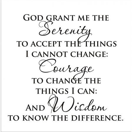 God grant me the serenity to accept the things I cannot ...