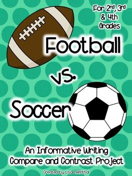 Compare And Contrast Writing Football Vs Soccer Compare And Contrast Informational Writing Soccer
