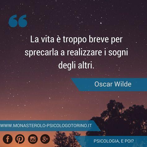 La vita è troppo breve per sprecarla a realizzare i sogni degli altri. #OscarWilde #Aforismi