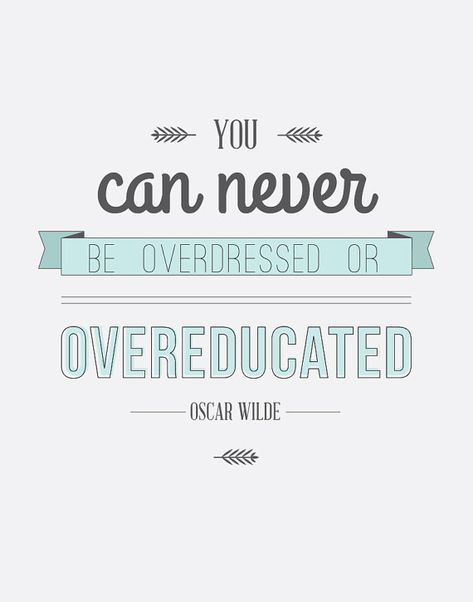 """You can never be overdressed or overeducated"" - Quote by Oscar Wilde"
